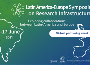 Latin America – Europe Symposium on Research Infrastructures between June 15th and June 17th 2021